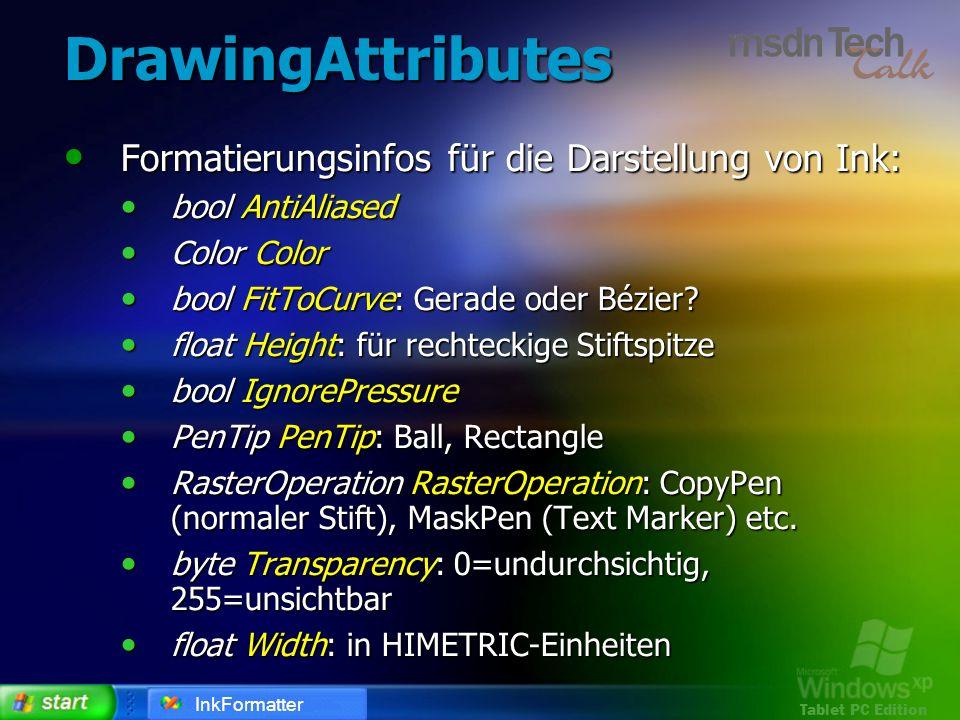 Tablet PC Edition DrawingAttributes Formatierungsinfos für die Darstellung von Ink: Formatierungsinfos für die Darstellung von Ink: bool AntiAliased b