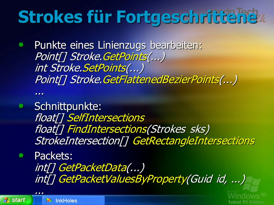 Tablet PC Edition Strokes für Fortgeschrittene Punkte eines Linienzugs bearbeiten: Point[] Stroke.GetPoints(...) int Stroke.SetPoints(...) Point[] Str
