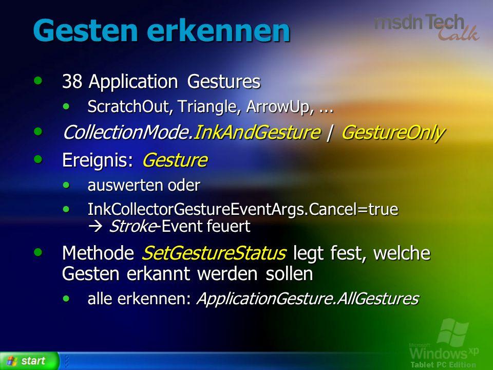 Tablet PC Edition Gesten erkennen 38 Application Gestures 38 Application Gestures ScratchOut, Triangle, ArrowUp,... ScratchOut, Triangle, ArrowUp,...