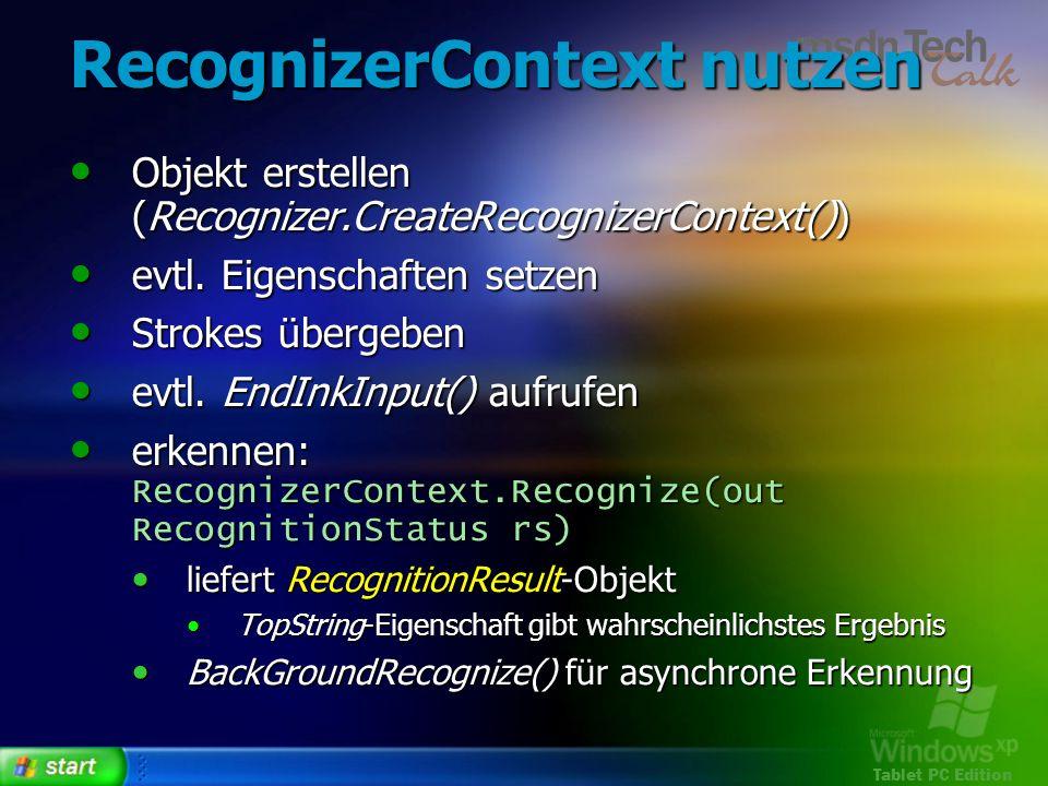 Tablet PC Edition RecognizerContext nutzen Objekt erstellen (Recognizer.CreateRecognizerContext()) Objekt erstellen (Recognizer.CreateRecognizerContex