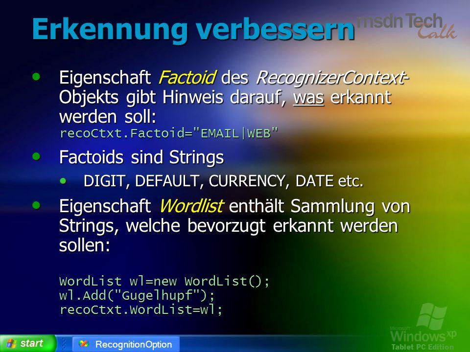 Tablet PC Edition Erkennung verbessern Eigenschaft Factoid des RecognizerContext- Objekts gibt Hinweis darauf, was erkannt werden soll: recoCtxt.Facto