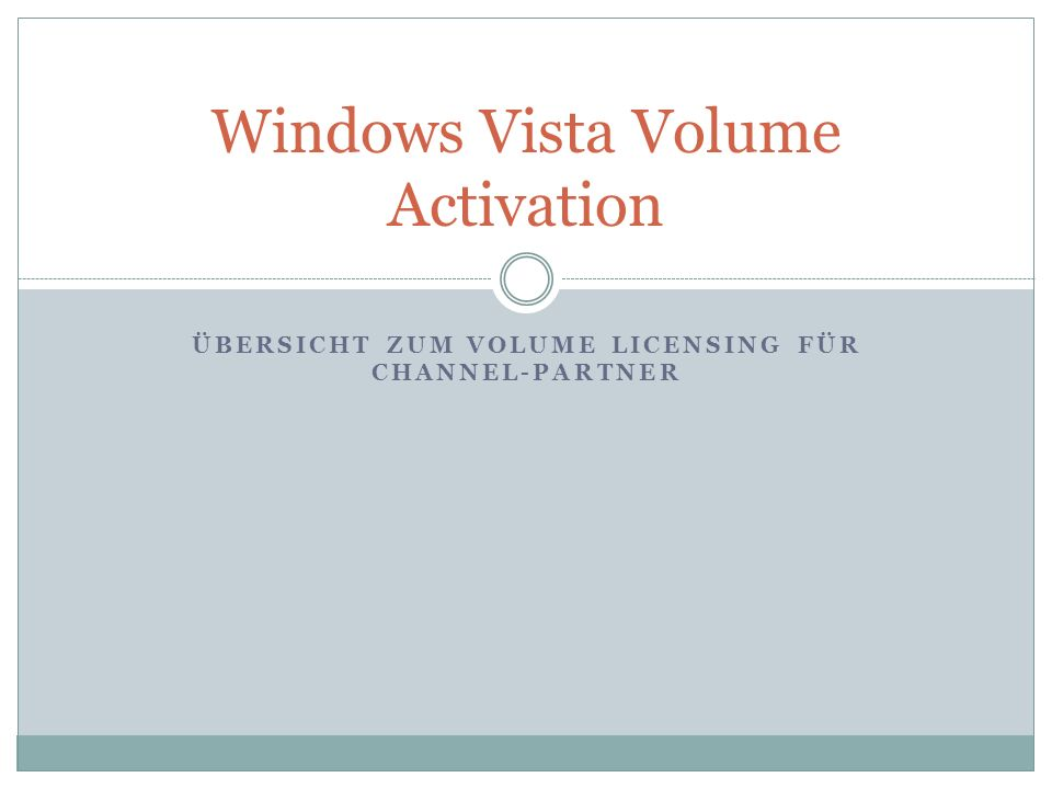 Windows Vista Volume Activation ÜBERSICHT ZUM VOLUME LICENSING FÜR CHANNEL-PARTNER