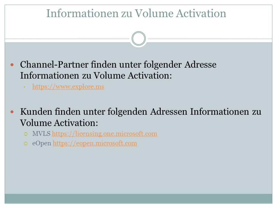 Informationen zu Volume Activation Channel-Partner finden unter folgender Adresse Informationen zu Volume Activation: https://www.explore.ms Kunden fi