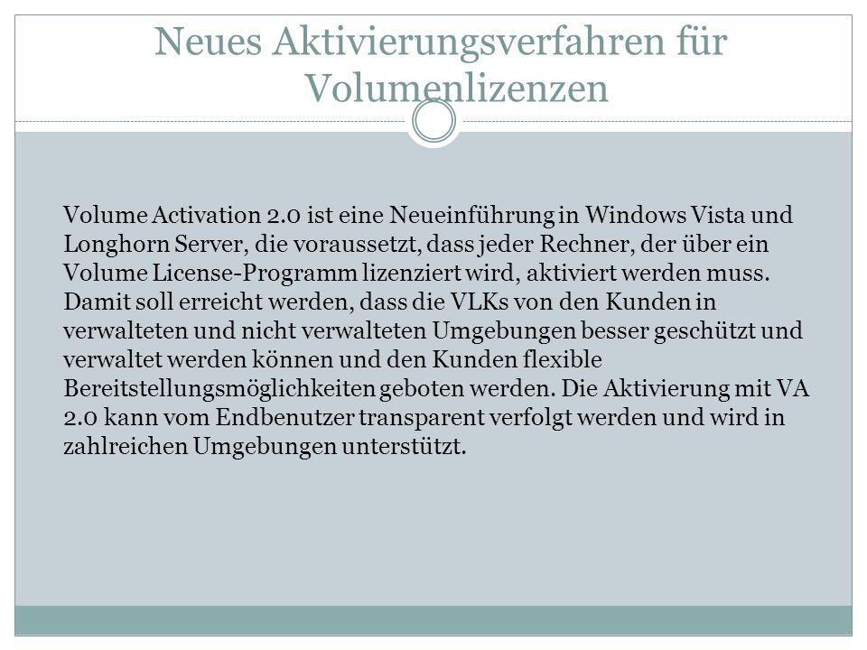 Neues Aktivierungsverfahren für Volumenlizenzen Volume Activation 2.0 ist eine Neueinführung in Windows Vista und Longhorn Server, die voraussetzt, da