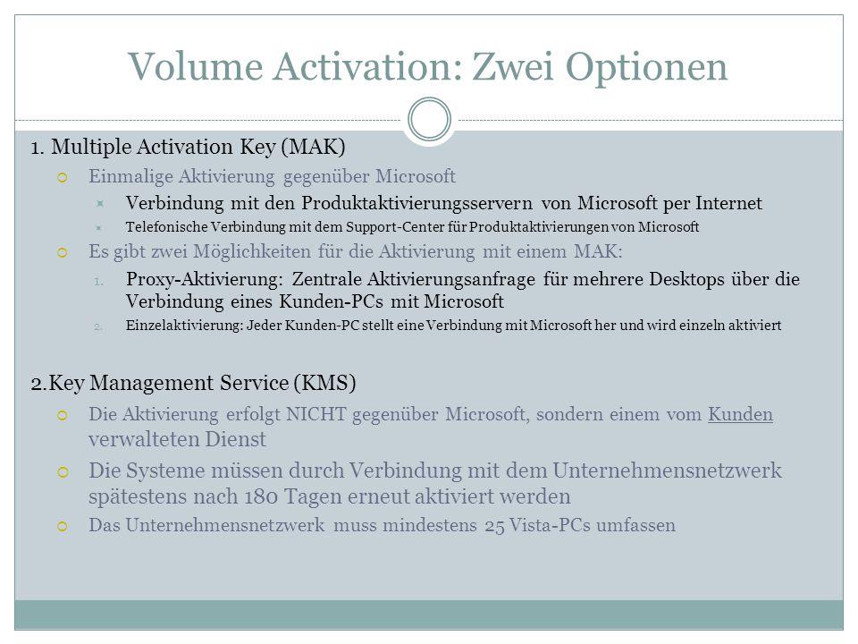 Volume Activation: Zwei Optionen 1. Multiple Activation Key (MAK) Einmalige Aktivierung gegenüber Microsoft Verbindung mit den Produktaktivierungsserv
