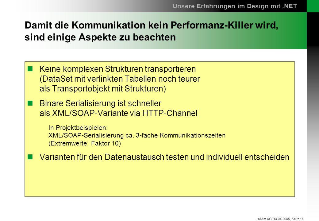 Seite 18 sd&m AG, 14.04.2005, Damit die Kommunikation kein Performanz-Killer wird, sind einige Aspekte zu beachten Keine komplexen Strukturen transpor