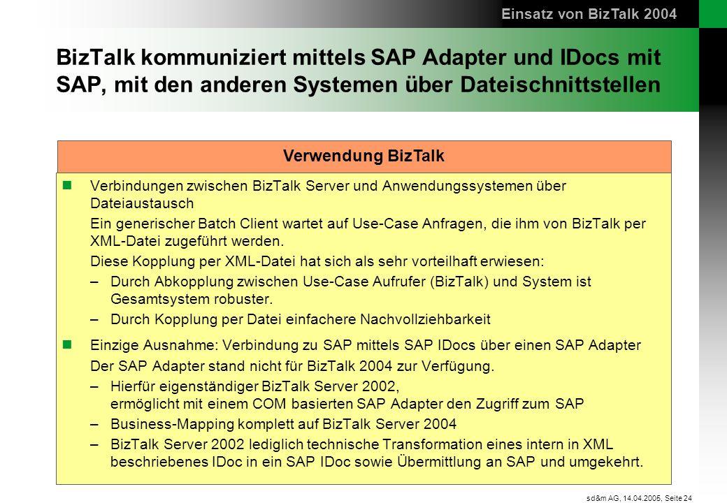 Seite 24 sd&m AG, 14.04.2005, BizTalk kommuniziert mittels SAP Adapter und IDocs mit SAP, mit den anderen Systemen über Dateischnittstellen Verbindung