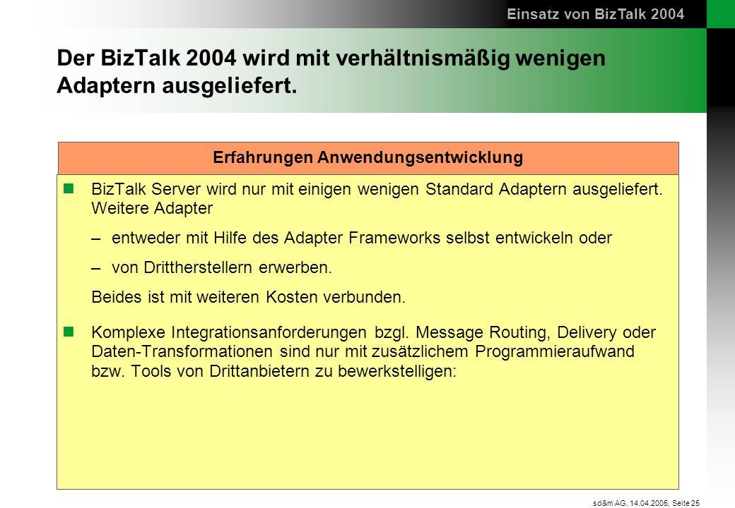 Seite 25 sd&m AG, 14.04.2005, Der BizTalk 2004 wird mit verhältnismäßig wenigen Adaptern ausgeliefert. BizTalk Server wird nur mit einigen wenigen Sta