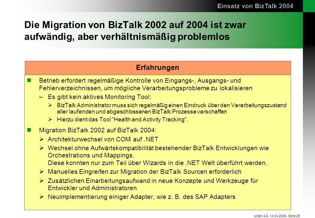 Seite 26 sd&m AG, 14.04.2005, Die Migration von BizTalk 2002 auf 2004 ist zwar aufwändig, aber verhältnismäßig problemlos Betrieb erfordert regelmäßig