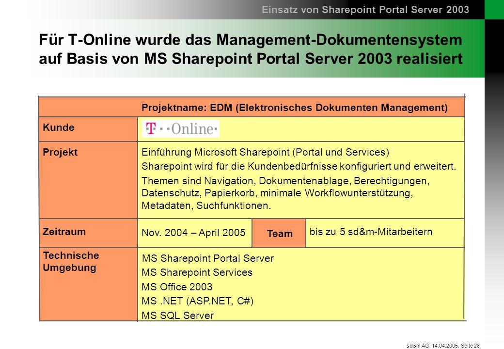 Seite 28 sd&m AG, 14.04.2005, Kunde Für T-Online wurde das Management-Dokumentensystem auf Basis von MS Sharepoint Portal Server 2003 realisiert Einfü