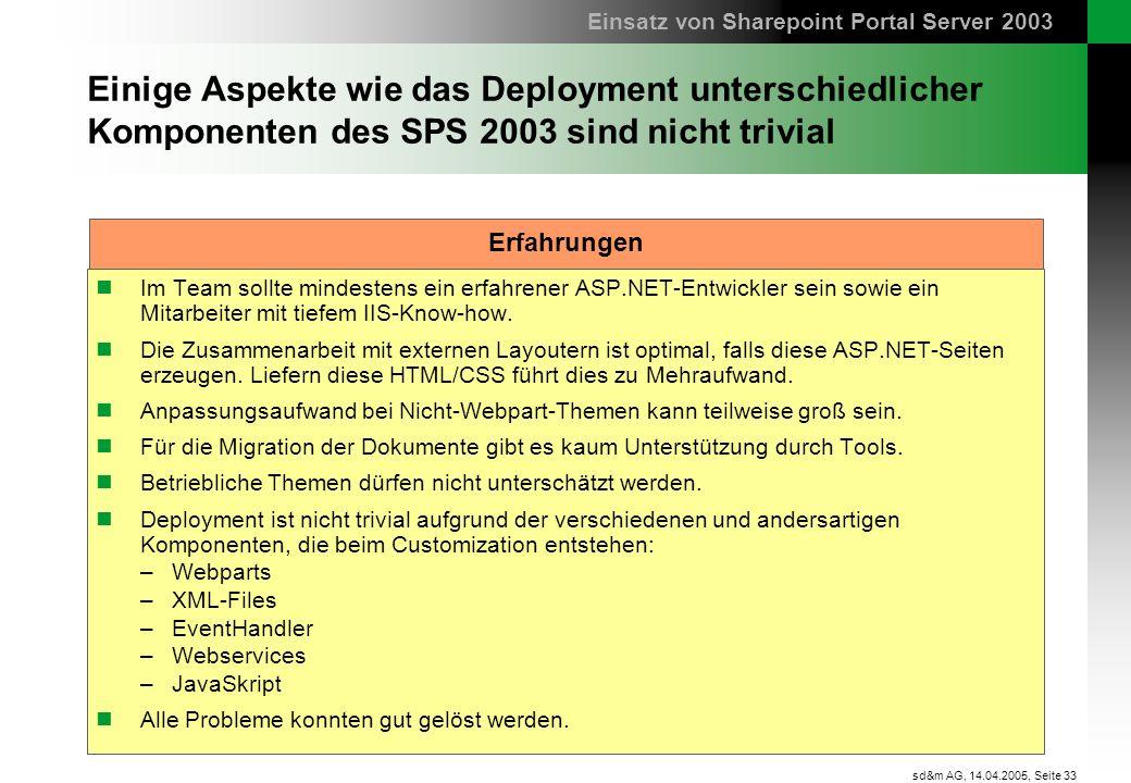 Seite 33 sd&m AG, 14.04.2005, Einige Aspekte wie das Deployment unterschiedlicher Komponenten des SPS 2003 sind nicht trivial Im Team sollte mindesten