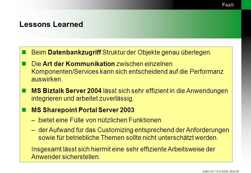 Seite 38 sd&m AG, 14.04.2005, Lessons Learned Beim Datenbankzugriff Struktur der Objekte genau überlegen. Die Art der Kommunikation zwischen einzelnen