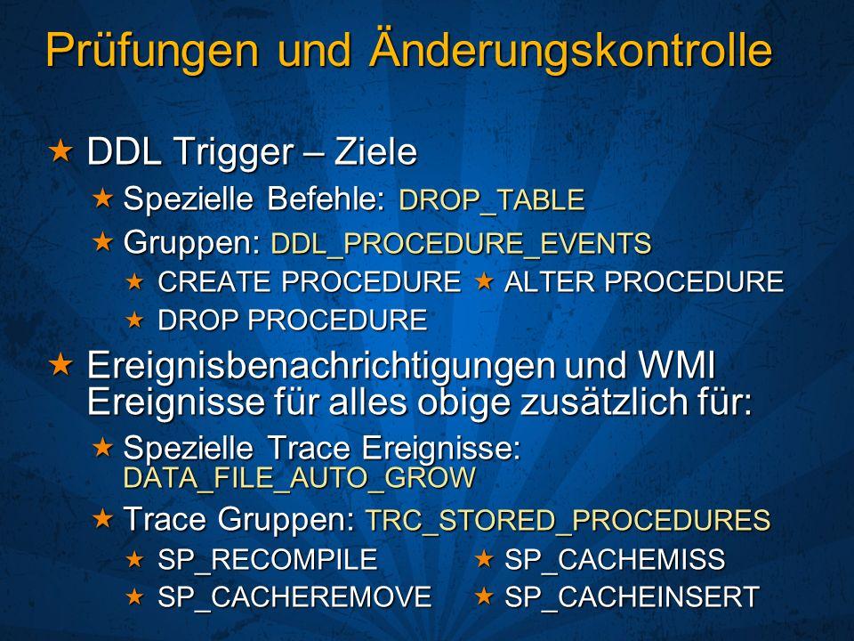 Prüfungen und Änderungskontrolle DDL Trigger – Ziele DDL Trigger – Ziele Spezielle Befehle: DROP_TABLE Spezielle Befehle: DROP_TABLE Gruppen: DDL_PROC