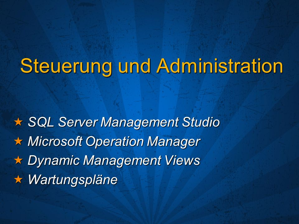 Steuerung und Administration SQL Server Management Studio SQL Server Management Studio Microsoft Operation Manager Microsoft Operation Manager Dynamic
