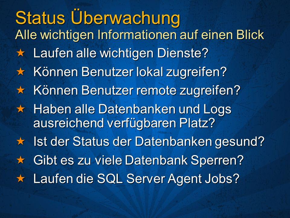 Status Überwachung Alle wichtigen Informationen auf einen Blick Laufen alle wichtigen Dienste? Laufen alle wichtigen Dienste? Können Benutzer lokal zu