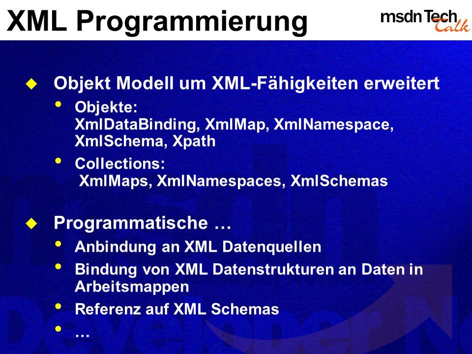 XML Programmierung Objekt Modell um XML-Fähigkeiten erweitert Objekte: XmlDataBinding, XmlMap, XmlNamespace, XmlSchema, Xpath Collections: XmlMaps, Xm