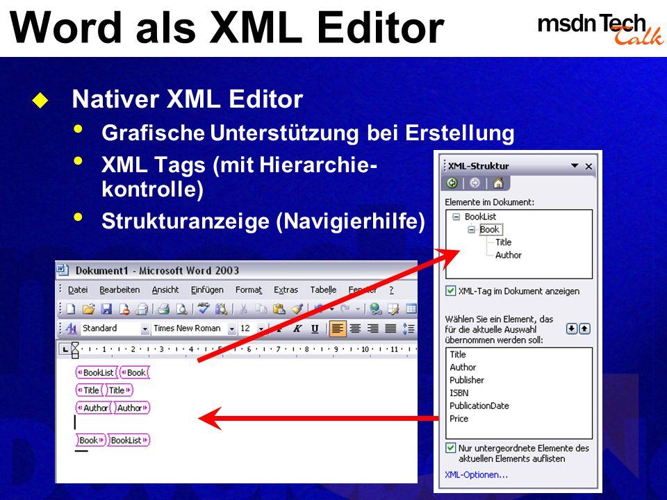 Word als XML Editor Nativer XML Editor Grafische Unterstützung bei Erstellung XML Tags (mit Hierarchie- kontrolle) Strukturanzeige (Navigierhilfe)