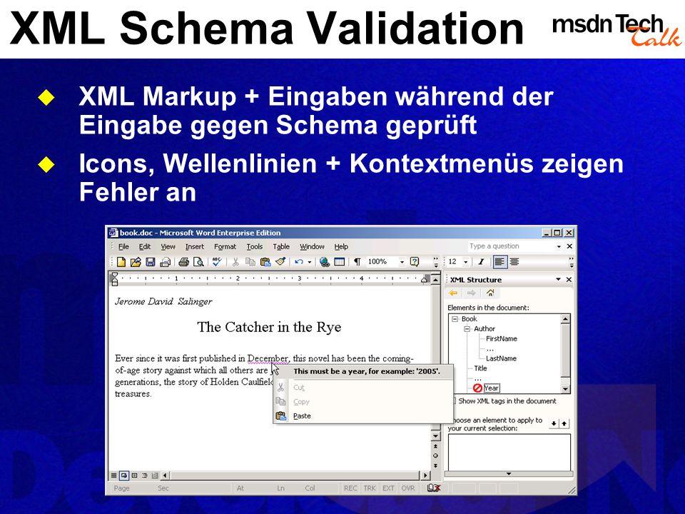XML Schema Validation XML Markup + Eingaben während der Eingabe gegen Schema geprüft Icons, Wellenlinien + Kontextmenüs zeigen Fehler an