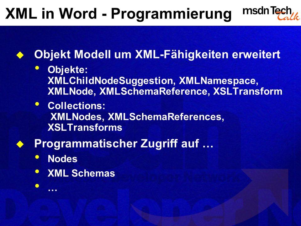 XML in Word - Programmierung Objekt Modell um XML-Fähigkeiten erweitert Objekte: XMLChildNodeSuggestion, XMLNamespace, XMLNode, XMLSchemaReference, XS