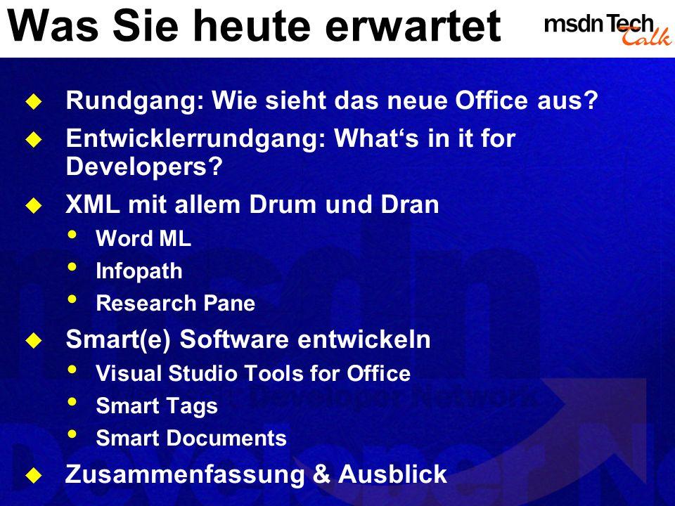 Was Sie heute erwartet Rundgang: Wie sieht das neue Office aus? Entwicklerrundgang: Whats in it for Developers? XML mit allem Drum und Dran Word ML In