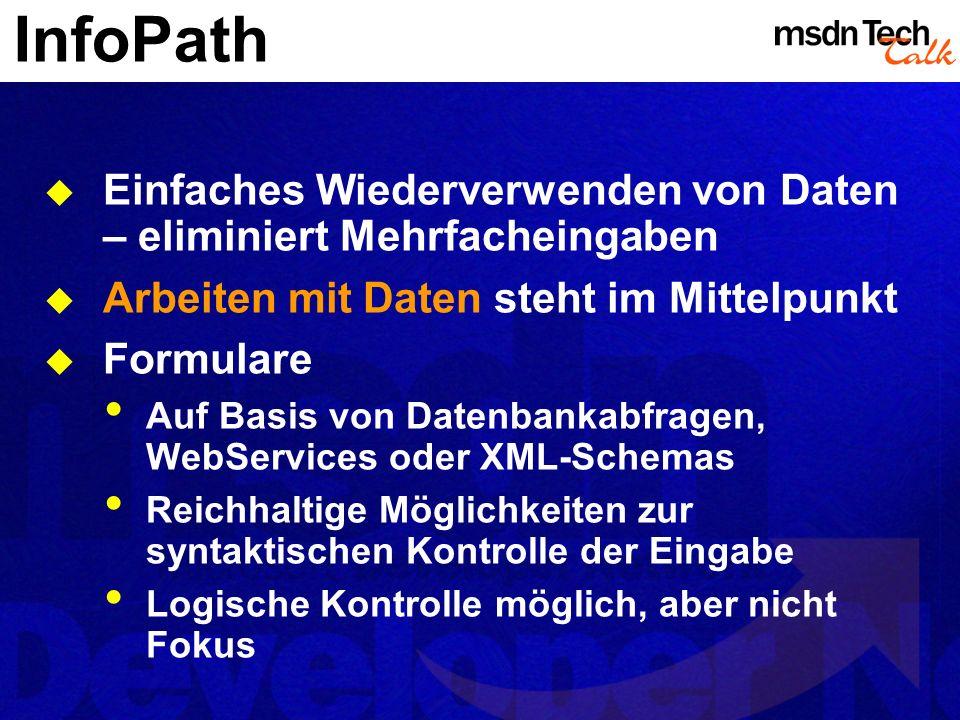 InfoPath Einfaches Wiederverwenden von Daten – eliminiert Mehrfacheingaben Arbeiten mit Daten steht im Mittelpunkt Formulare Auf Basis von Datenbankab