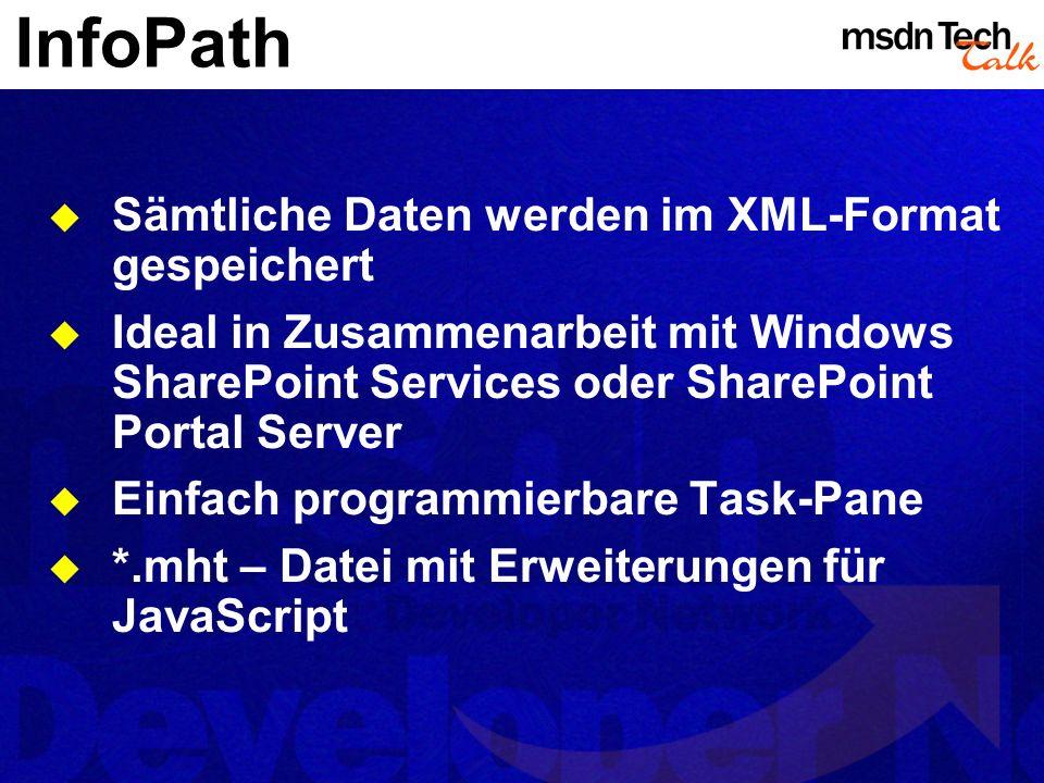 InfoPath Sämtliche Daten werden im XML-Format gespeichert Ideal in Zusammenarbeit mit Windows SharePoint Services oder SharePoint Portal Server Einfac