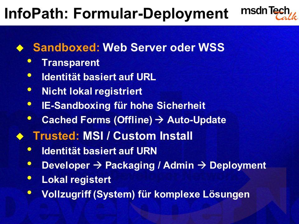 InfoPath: Formular-Deployment Sandboxed: Web Server oder WSS Transparent Identität basiert auf URL Nicht lokal registriert IE-Sandboxing für hohe Sich