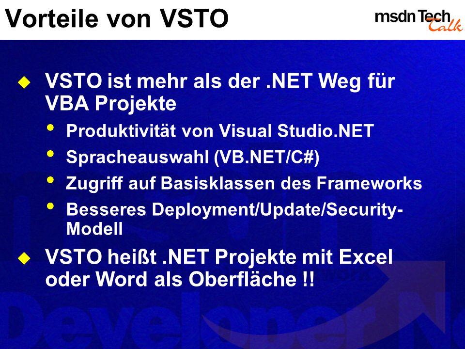 Vorteile von VSTO VSTO ist mehr als der.NET Weg für VBA Projekte Produktivität von Visual Studio.NET Spracheauswahl (VB.NET/C#) Zugriff auf Basisklass