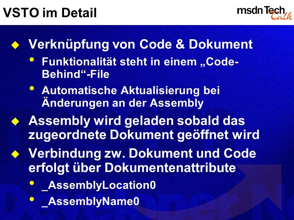 VSTO im Detail Verknüpfung von Code & Dokument Funktionalität steht in einem Code- Behind-File Automatische Aktualisierung bei Änderungen an der Assem