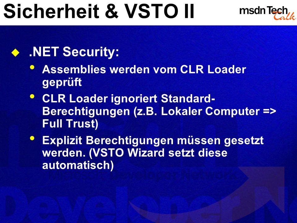 Sicherheit & VSTO II.NET Security: Assemblies werden vom CLR Loader geprüft CLR Loader ignoriert Standard- Berechtigungen (z.B. Lokaler Computer => Fu