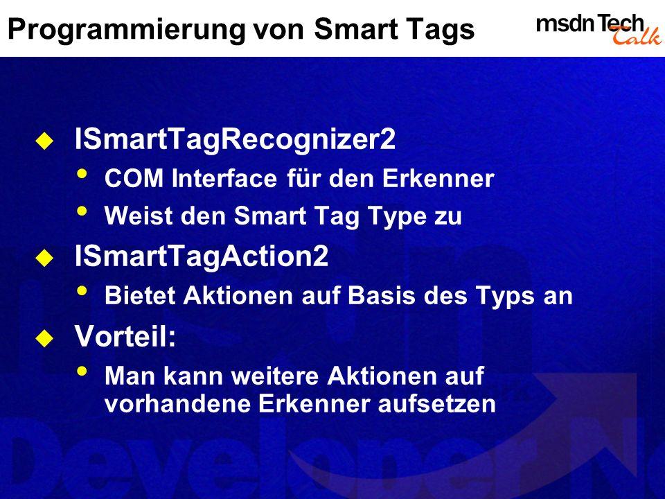 Programmierung von Smart Tags ISmartTagRecognizer2 COM Interface für den Erkenner Weist den Smart Tag Type zu ISmartTagAction2 Bietet Aktionen auf Bas