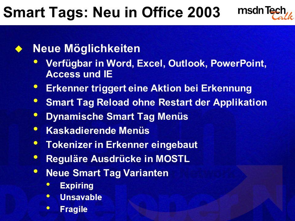 Smart Tags: Neu in Office 2003 Neue Möglichkeiten Verfügbar in Word, Excel, Outlook, PowerPoint, Access und IE Erkenner triggert eine Aktion bei Erken
