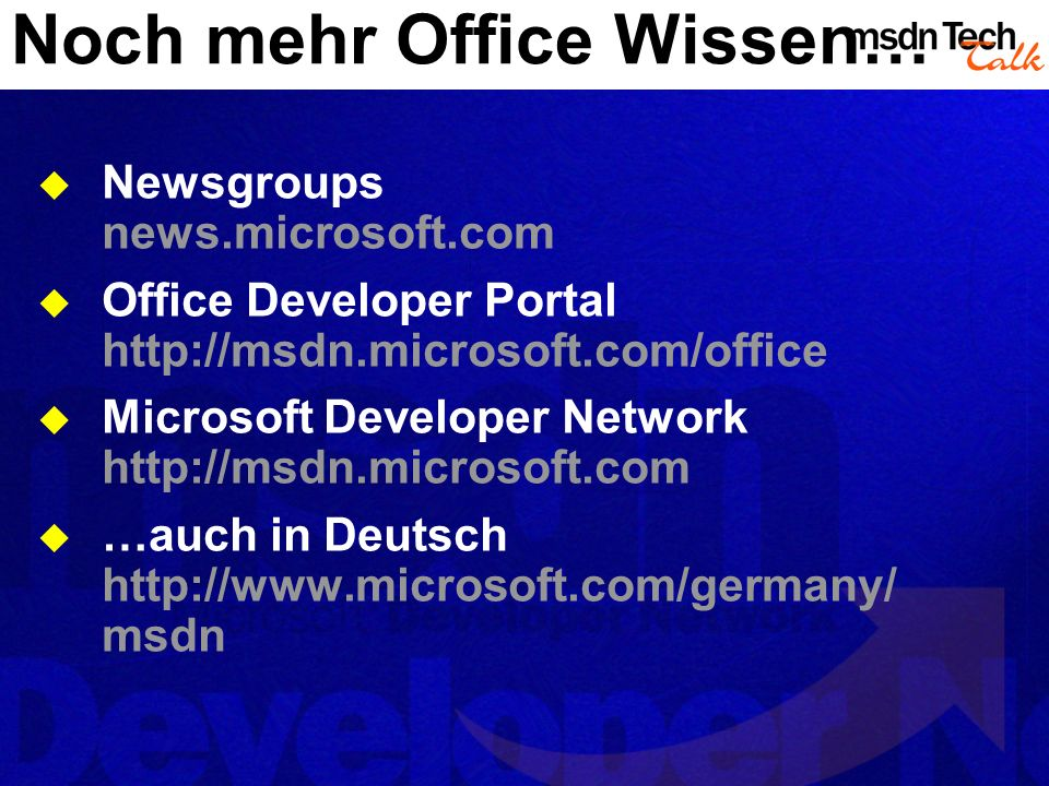 Noch mehr Office Wissen… Newsgroups news.microsoft.com Office Developer Portal http://msdn.microsoft.com/office Microsoft Developer Network http://msdn.microsoft.com …auch in Deutsch http://www.microsoft.com/germany/ msdn