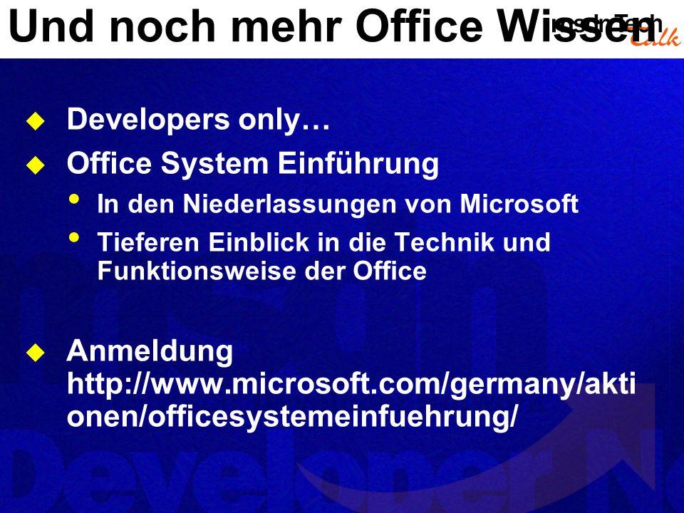 Und noch mehr Office Wissen Developers only… Office System Einführung In den Niederlassungen von Microsoft Tieferen Einblick in die Technik und Funkti
