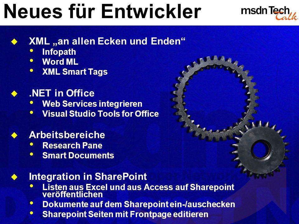 Neues für Entwickler XML an allen Ecken und Enden Infopath Word ML XML Smart Tags.NET in Office Web Services integrieren Visual Studio Tools for Offic