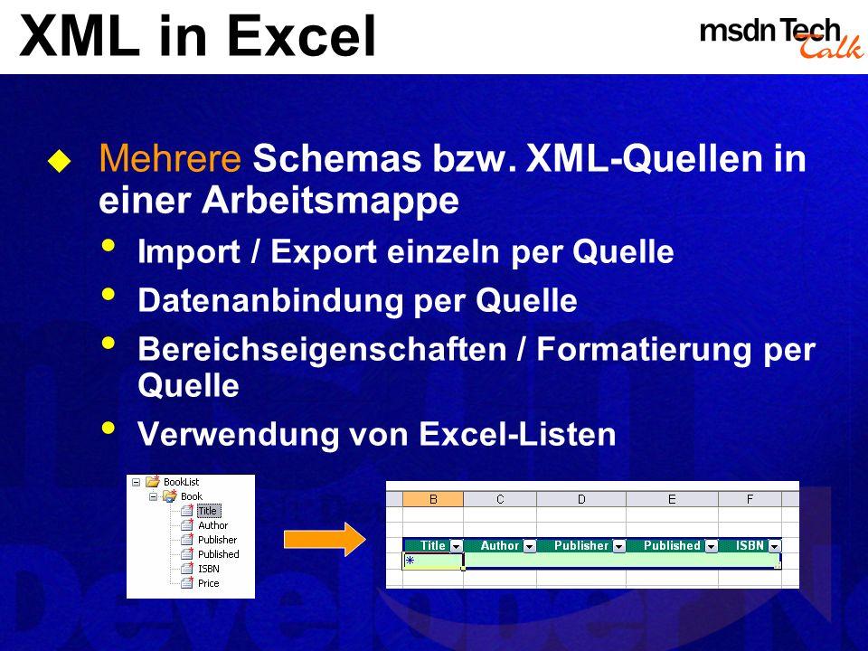 XML in Excel Mehrere Schemas bzw. XML-Quellen in einer Arbeitsmappe Import / Export einzeln per Quelle Datenanbindung per Quelle Bereichseigenschaften