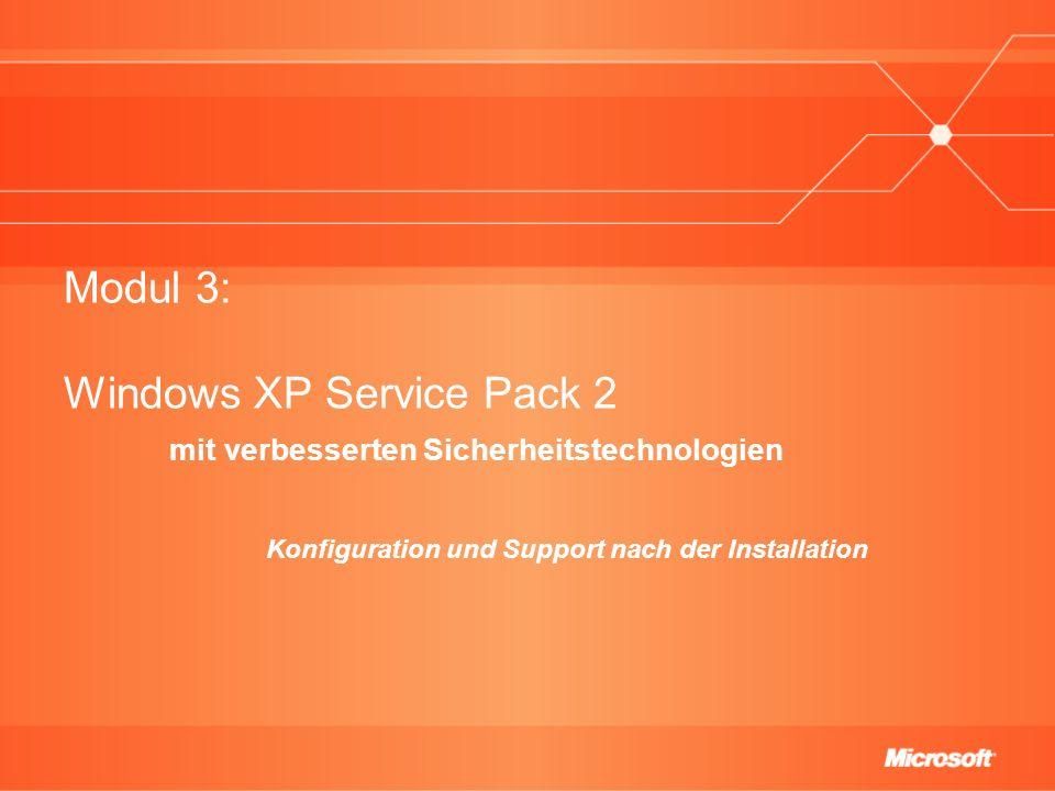 Modul 3: Windows XP Service Pack 2 mit verbesserten Sicherheitstechnologien Konfiguration und Support nach der Installation