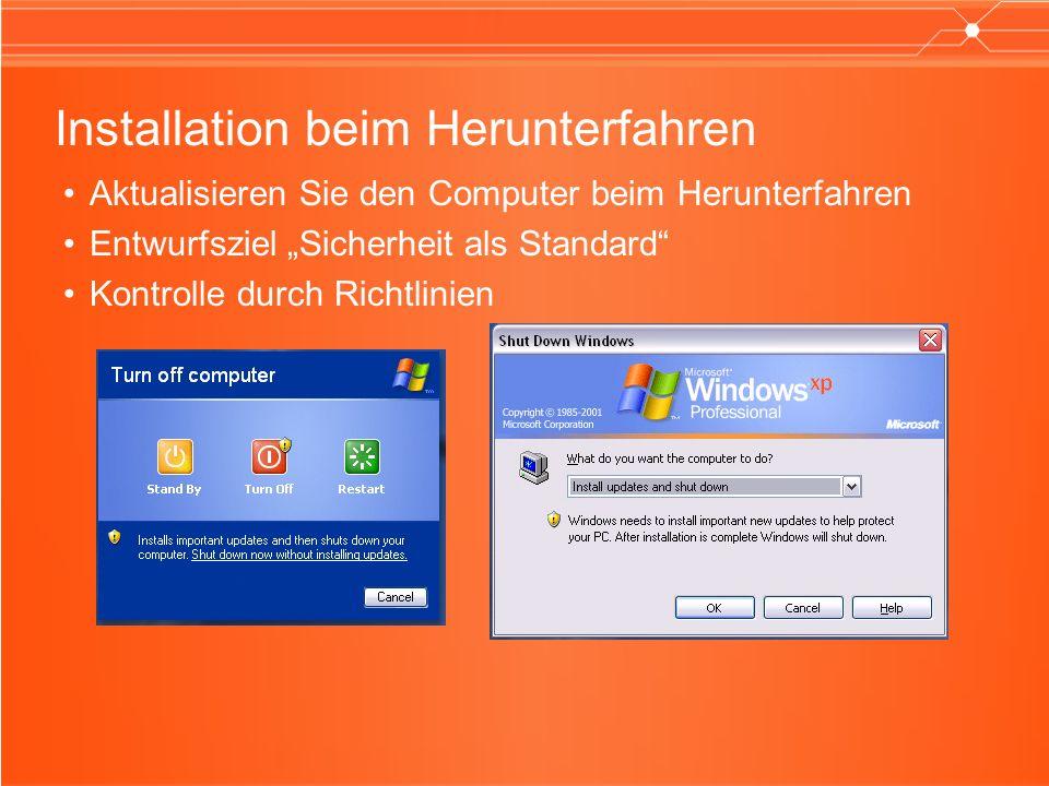 Installation beim Herunterfahren Aktualisieren Sie den Computer beim Herunterfahren Entwurfsziel Sicherheit als Standard Kontrolle durch Richtlinien