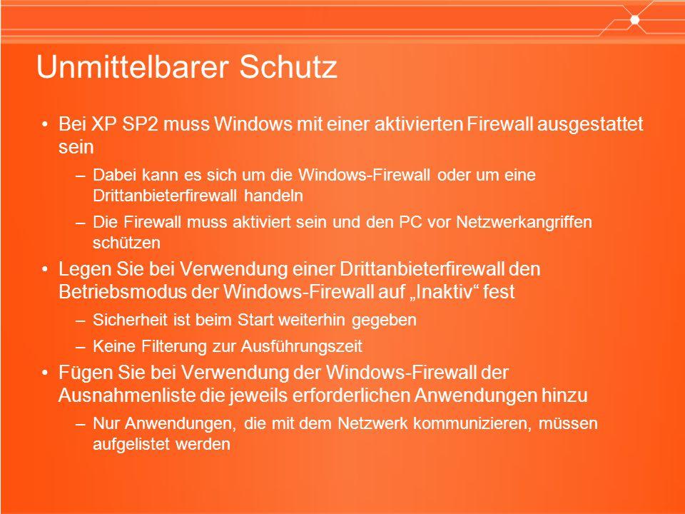 Unmittelbarer Schutz Bei XP SP2 muss Windows mit einer aktivierten Firewall ausgestattet sein –Dabei kann es sich um die Windows-Firewall oder um eine Drittanbieterfirewall handeln –Die Firewall muss aktiviert sein und den PC vor Netzwerkangriffen schützen Legen Sie bei Verwendung einer Drittanbieterfirewall den Betriebsmodus der Windows-Firewall auf Inaktiv fest –Sicherheit ist beim Start weiterhin gegeben –Keine Filterung zur Ausführungszeit Fügen Sie bei Verwendung der Windows-Firewall der Ausnahmenliste die jeweils erforderlichen Anwendungen hinzu –Nur Anwendungen, die mit dem Netzwerk kommunizieren, müssen aufgelistet werden