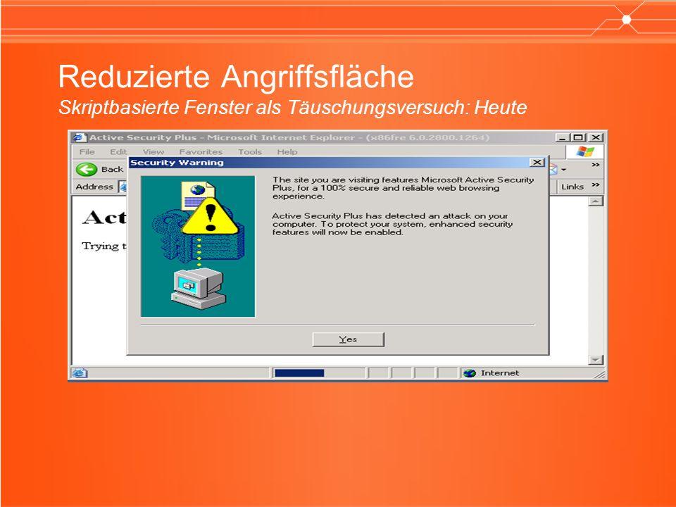 Reduzierte Angriffsfläche Skriptbasierte Fenster als Täuschungsversuch: Heute