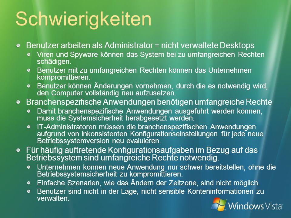 Schwierigkeiten Benutzer arbeiten als Administrator = nicht verwaltete Desktops Viren und Spyware können das System bei zu umfangreichen Rechten schäd