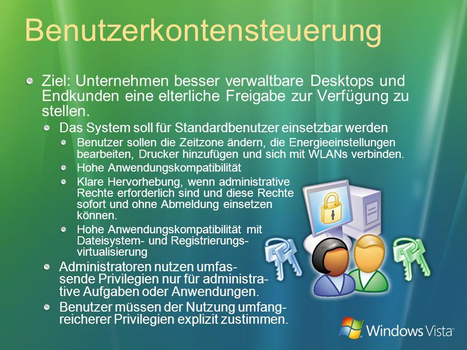 Benutzerkontensteuerung Ziel: Unternehmen besser verwaltbare Desktops und Endkunden eine elterliche Freigabe zur Verfügung zu stellen. Das System soll