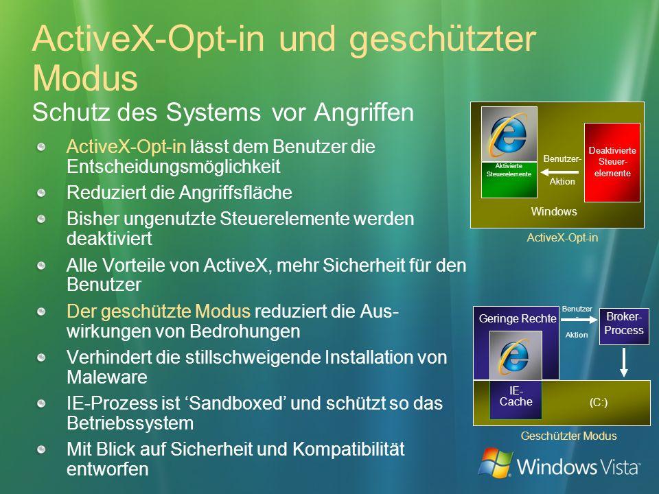 ActiveX-Opt-in und geschützter Modus Schutz des Systems vor Angriffen ActiveX-Opt-in lässt dem Benutzer die Entscheidungsmöglichkeit Reduziert die Ang