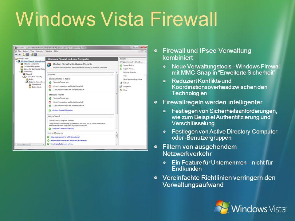 Windows Vista Firewall Firewall und IPsec-Verwaltung kombiniert Neue Verwaltungstools - Windows Firewall mit MMC-Snap-in Erweiterte Sicherheit Reduzie