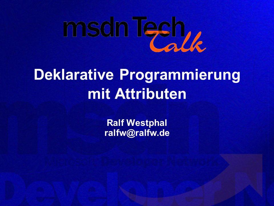 Deklarative Programmierung mit Attributen Ralf Westphal ralfw@ralfw.de