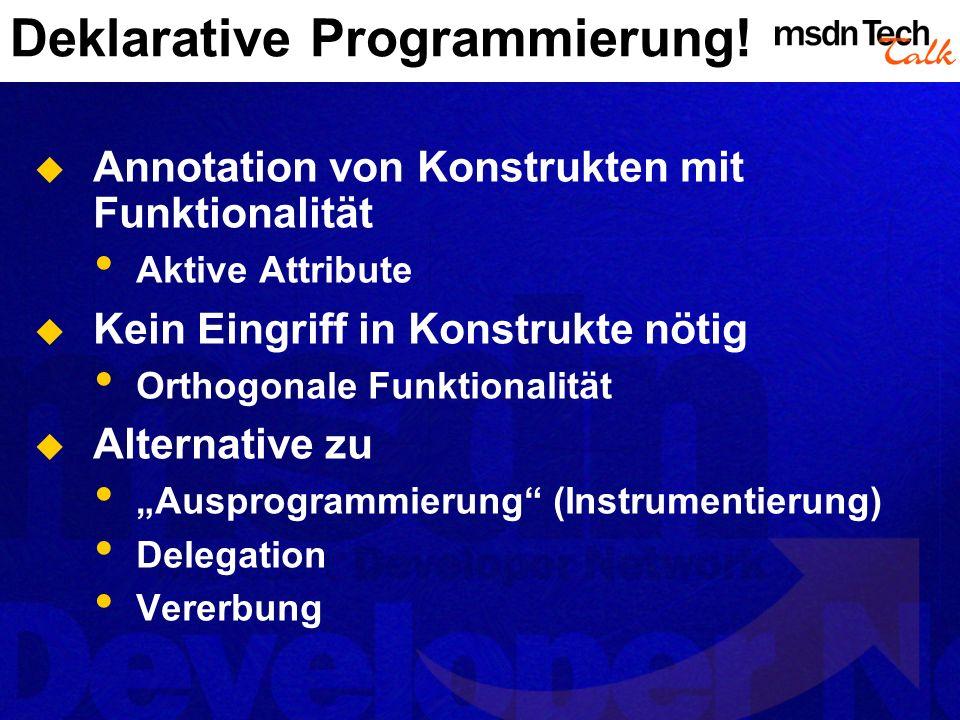 Deklarative Programmierung! Annotation von Konstrukten mit Funktionalität Aktive Attribute Kein Eingriff in Konstrukte nötig Orthogonale Funktionalitä