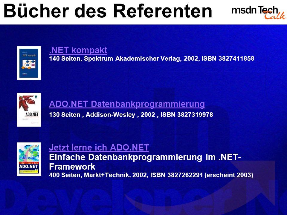 .NET kompakt.NET kompakt 140 Seiten, Spektrum Akademischer Verlag, 2002, ISBN 3827411858 ADO.NET Datenbankprogrammierung 130 Seiten, Addison-Wesley, 2002, ISBN 3827319978 Jetzt lerne ich ADO.NET Jetzt lerne ich ADO.NET Einfache Datenbankprogrammierung im.NET- Framework 400 Seiten, Markt+Technik, 2002, ISBN 3827262291 (erscheint 2003) Bücher des Referenten