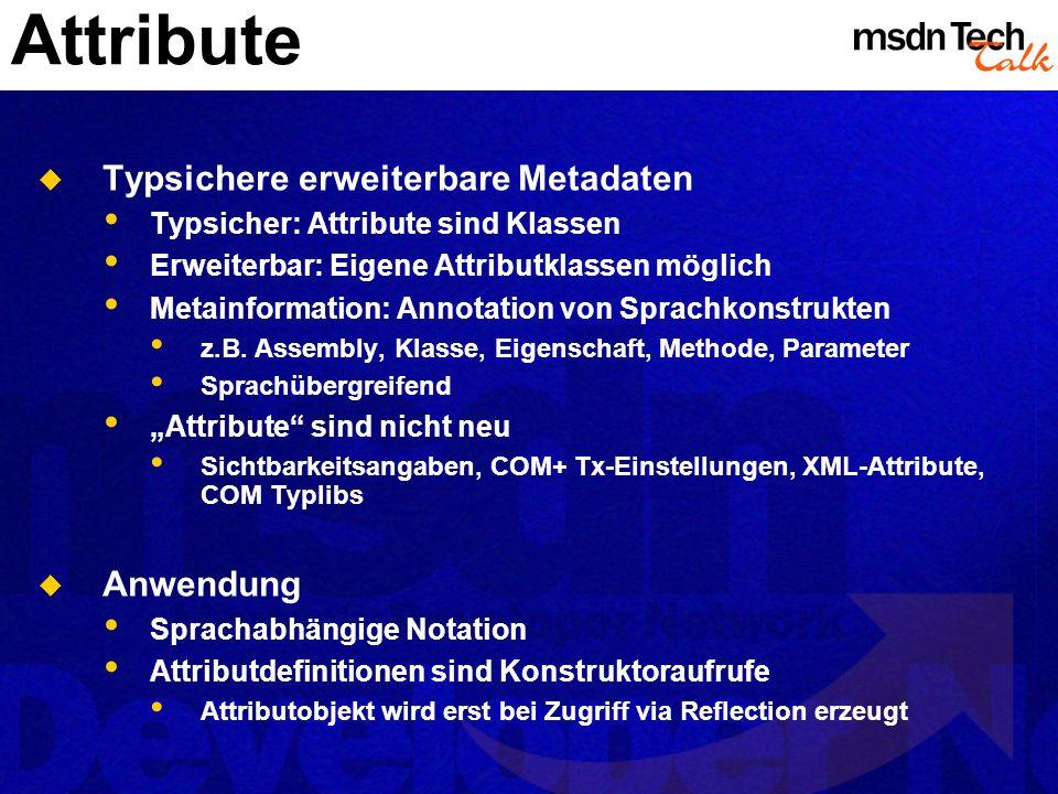 Attribute Typsichere erweiterbare Metadaten Typsicher: Attribute sind Klassen Erweiterbar: Eigene Attributklassen möglich Metainformation: Annotation von Sprachkonstrukten z.B.