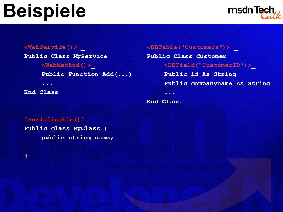 Beispiele _ Public Class MyService _ Public Function Add(...)... End Class [Serializable()] Public class MyClass { public string name;... } _ Public C