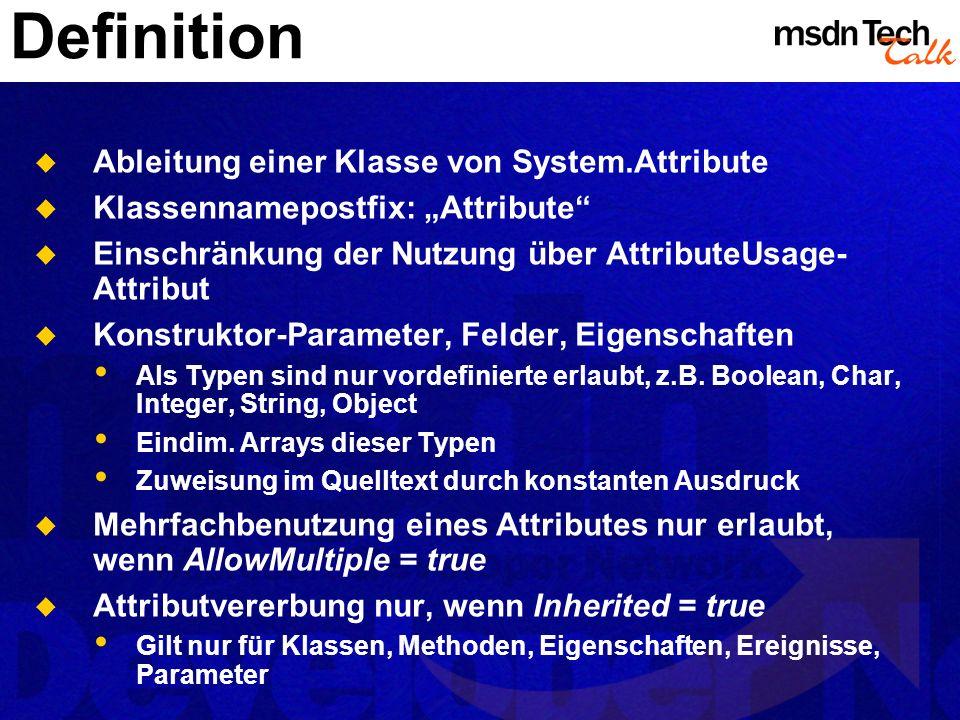 Anwendung Sprachabhängige Syntax für die Annotation Attributangaben sind Konstruktoraufrufe Übergabe von Parametern Aufruf erst bei Zugriff mit Reflection Zuweisung von Werten an öffentliche Felder in Konstruktor-Parameterliste [DllImport( Kernel32 , CharSet=CharSet.Auto)] Mehrere Attribute können dasselbe Konstrukt annotieren Getrennte Attributangabe Kommaseparierte Liste Explizite Gültigkeitsangabe möglich [type: Serializable()]